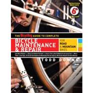 The Bicycling Guide to Complete Bicycle Maintenance & Repair For Road & Mountain Bikes by Downs, Todd, 9781605294872
