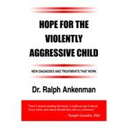 Hope for the Violently Aggressive Child by Ankenman, Ralph, Dr., 9781935274872