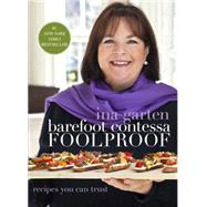 Barefoot Contessa Foolproof : Recipes You Can Trust by Garten, Ina; Bacon, Quentin, 9780307464873