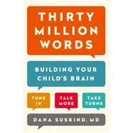 Thirty Million Words How to Build Your Child's Brain by Suskind, Dana, 9780525954873