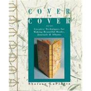 Cover to Cover : Creative Techniques for Making Beautiful Books, Journals and Albums by LaPlantz, Shereen, 9780937274873