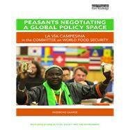 Peasants Negotiating a Global Policy Space: La Vfa Campesina in the Committee on World Food Security by Gaarde; Ingeborg, 9781138214873