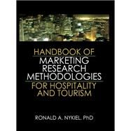 Handbook of Marketing Research Methodologies for Hospitality and Tourism by Nykiel,Ronald A., 9781138834873