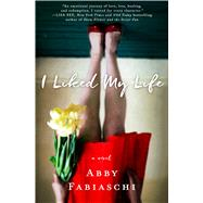 I Liked My Life A Novel by Fabiaschi, Abby, 9781250084873