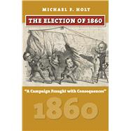 The Election of 1860 by Holt, Michael F., 9780700624874