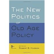 The New Politics of Old Age Policy by Hudson, Robert B., 9781421414874