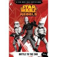 Star Wars Rebels: Battle to the End by Kogge, Michael, 9781484704875