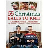 55 Christmas Balls to Knit Colorful Festive Ornaments, Tree Decorations, Centerpieces, Wreaths, Window Dressings by Nerjordet, Arne; Zachrison, Carlos, 9781570764875
