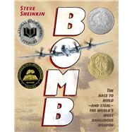 Bomb The Race to Build--and Steal--the World's Most Dangerous Weapon by Sheinkin, Steve, 9781596434875