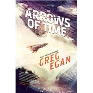 The Arrows of Time by Egan, Greg, 9781597804875