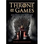 Throne of Games: King Fergie, Lord Moyes and the Season of Grim Death by Harrie, Paul; Ninnis, Oli, 9781908754875