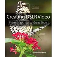 Creating DSLR Video From Snapshots to Great Shots by HARRINGTON, 9780321814876