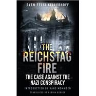 The Reichstag Fire by Kellerhoff, Sven Felix; Moorhouse, Roger; Berger, Karina, 9780750964876