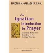 An Ignatian Introduction to Prayer; Scriptural Reflections According to the Spiritual Exercises by Unknown, 9780824524876