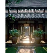 A Tradition of Serenity: The Tropical Houses of Ong-Ard Satrabhandhu by Satrabhandhu, Ong-ard; Halard, Francois; Krier, Leon; Barron, Errol; Nimmanahaeminda, Purisa, 9780847844876