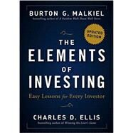 The Elements of Investing Easy Lessons for Every Investor by Malkiel, Burton G.; Ellis, Charles D., 9781118484876