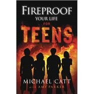 Fireproof Your Life for Teens by Catt, Michael; Parker, Amy, 9781433684876