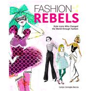 Fashion Rebels Style Icons Who Changed the World through Fashion by Beccia, Carlyn Cerniglia; Beccia, Carlyn Cerniglia, 9781582704876