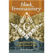 Black Freemasonry by Révauger, Cecile; Graham, Jon E., 9781620554876