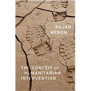 The Conceit of Humanitarian Intervention by Menon, Rajan, 9780199384877