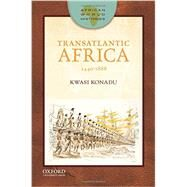 Transatlantic Africa: 1440-1888 by Konadu, Kwasi, 9780199764877
