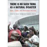There Is No Such Thing as a Natural Disaster : Race, Class, and Hurricane Katrina
