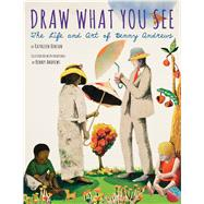 Draw What You See by Benson, Kathleen; Andrews, Benny, 9780544104877