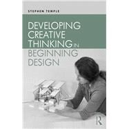 Developing Creative Thinking in Beginning Design by Temple; Stephen, 9781138654877