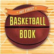 My First Basketball Book by Unknown, 9781454914877