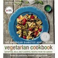 The American Diabetes Association Vegetarian Cookbook Satisfying, Bold, and Flavorful Recipes from the Garden by Petusevsky, Steven, 9781580404877