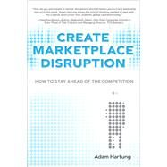Create Marketplace Disruption How to Stay Ahead of the Competition, (paperback) by Hartung, Adam, 9780137064878