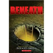 Beneath by Smith, Roland, 9780545564878