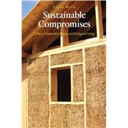 Sustainable Compromises: A Yurt, a Straw Bale House, and Ecological Living by Boye, Alan, 9780803264878