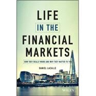 Life in the Financial Markets: How They Really Work and Why They Matter to You by Lacalle, Daniel, 9781118914878