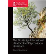 The Routledge International Handbook of Psychosocial Resilience by Kumar; Updesh, 9781138954878