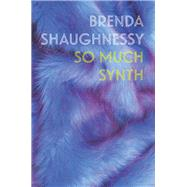 So Much Synth by Shaughnessy, Brenda, 9781556594878