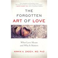 The Forgotten Art of Love by Zadeh, Armin A., M.D., Ph.D., 9781608684878