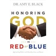 Honoring God in Red or Blue Approaching Politics with Humility, Grace, and Reason by Black, Dr. Amy E., 9780802404879