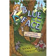 Blue in the Face A Story of Risk, Rhyme, and Rebellion by Swallow, Gerry; Fabretti, Valerio, 9781619634879