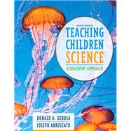 Teaching Children Science: A Discovery Approach, Eighth Edition by Donald A. DeRosa;   Joseph  Abruscato, 9780132824880