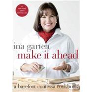 Make It Ahead by Garten, Ina, 9780307464880