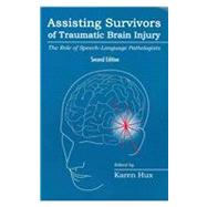 Assisting Survivors of Traumatic Brain Injury : The Role of Speech-Language Pathologists by Hux, Karen, 9781416404880