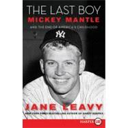 The Last Boy: Mickey Mantle and the End of America's Childhood by Leavy, Jane, 9780061774881