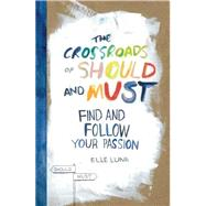 The Crossroads of Should and Must by Luna Elle, 9780761184881