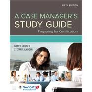 A Case Manager's Study Guide Preparing for Certification by Skinner, Nancy E.; Almaden, Stefany H., 9781284114881