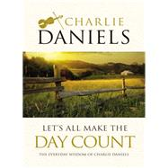 Let's All Make the Day Count by Daniels, Charlie, 9781400314881