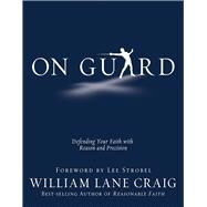 On Guard Defending Your Faith with Reason and Precision by Craig, William Lane, 9781434764881