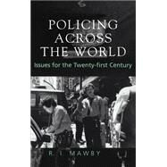 Policing Across the World: Issues for the Twenty-First Century by Mawby,R.I.;Mawby,R.I., 9781857284881