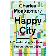 Happy City: Transforming Our Lives Through Urban Design by Montgomery, Charles, 9780374534882