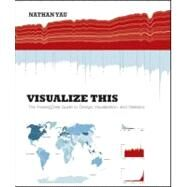 Visualize This : The FlowingData Guide to Design, Visualization, and Statistics by Yau, Nathan, 9780470944882